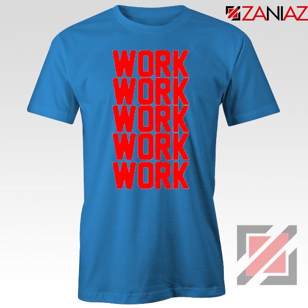 Rihanna Work Work Blue Tshirt