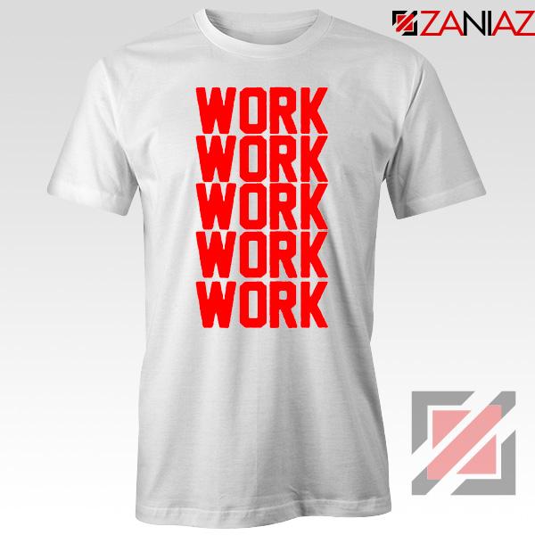 Rihanna Work Work Tshirt