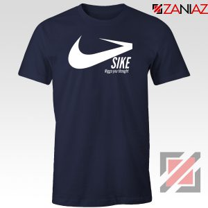 Sike Nigga You Thought Navy Blue Tshirt