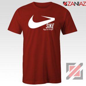 Sike Nigga You Thought Red Tshirt