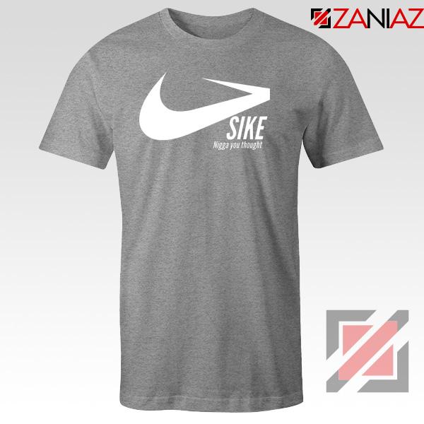 Sike Nigga You Thought Sport Grey Tshirt