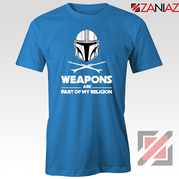 Weapons Are Part Of My Religion Mando Blue Tshirt