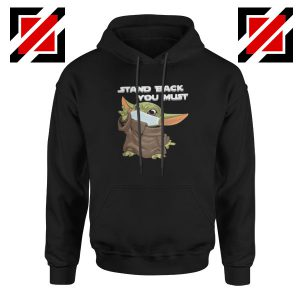 Baby Yoda Stand Back You Must Hoodie