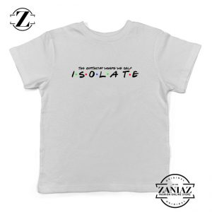 Friends Parody Isolate Kids Tshirt