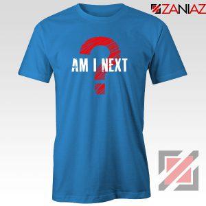 Am I Next Black Actvism Blue Tshirt
