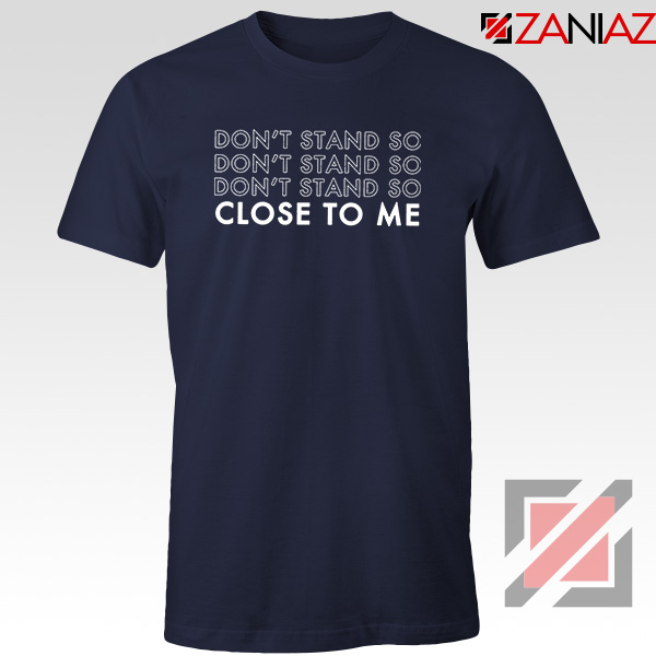 Dont Stand Co Close To Me Navy Blue Tshirt