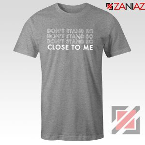 Dont Stand Co Close To Me Sport Grey Tshirt
