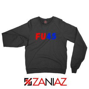 FU45 Anti Trump Black Sweatshirt