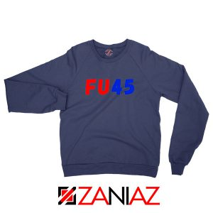FU45 Anti Trump Navy Blue Sweatshirt