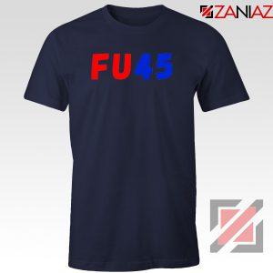 FU45 Anti Trump Navy Blue Tshirt