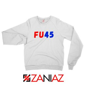 FU45 Anti Trump Sweatshirt