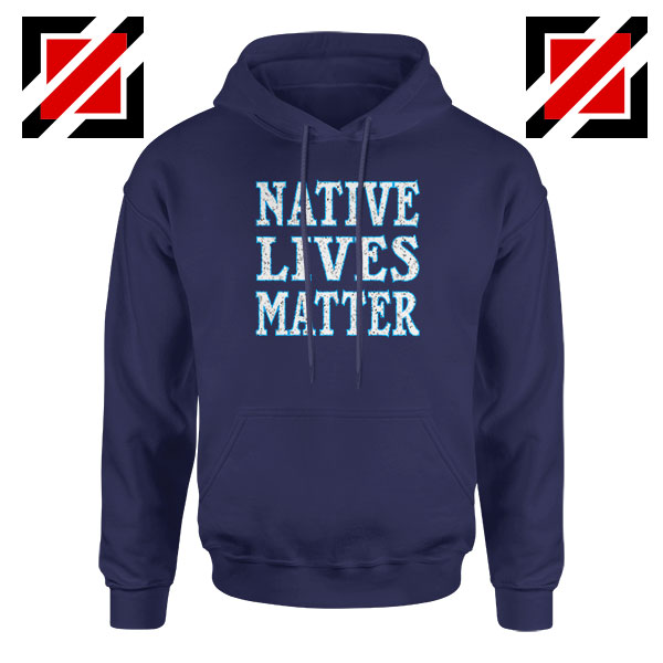 Native Lives Matter Navy Blue Hoodie