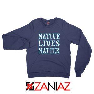 Native Lives Matter Navy Blue Sweatshirt