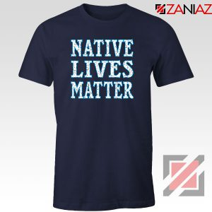 Native Lives Matter Navy Blue Tshirt