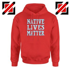 Native Lives Matter Red Hoodie