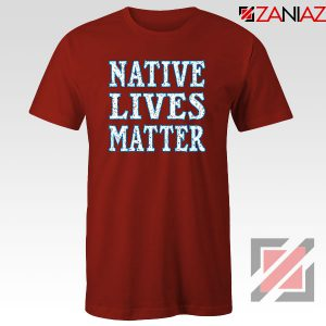 Native Lives Matter Red Tshirt