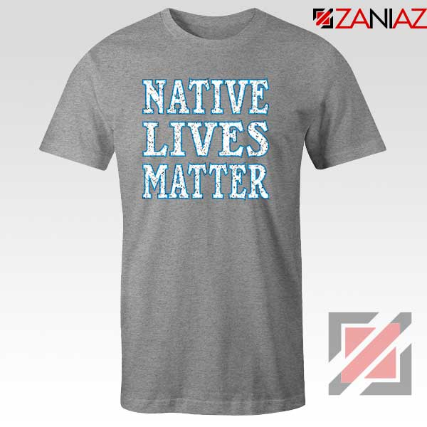 Native Lives Matter Sport Grey Tshirt