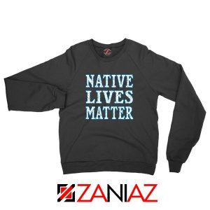 Native Lives Matter Sweatshirt