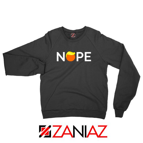 Nope Donald Trump Sweatshirt