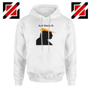 Trump Just Undo It Hoodie