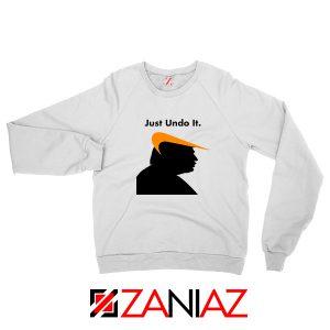 Trump Just Undo It Sweatshirt