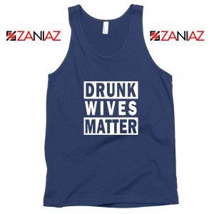 Drunk Wives Matter Navy Blue Tank Top