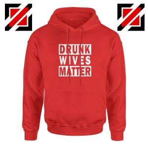 Drunk Wives Matter Red Hoodie