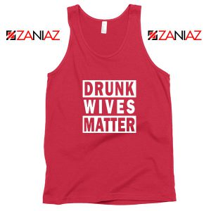 Drunk Wives Matter Red Tank Top