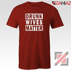Drunk Wives Matter Red Tshirt