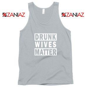 Drunk Wives Matter Sport Grey Tank Top