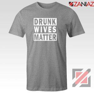 Drunk Wives Matter Sport Grey Tshirt