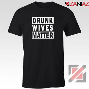 Drunk Wives Matter Tshirt