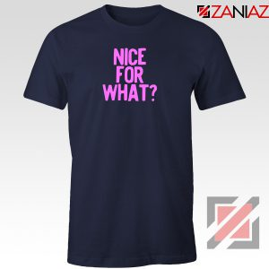 Nice for What Navy Blue Tshirt