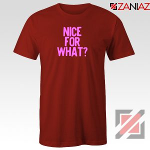 Nice for What Red Tshirt