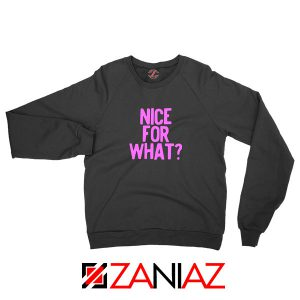 Nice for What Sweatshirt