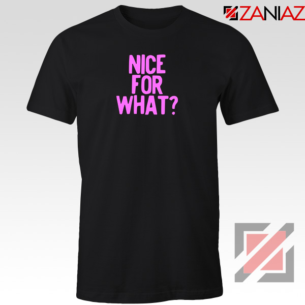 Nice for What Tshirt