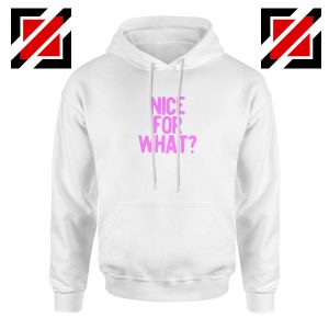 Nice for What White Hoodie