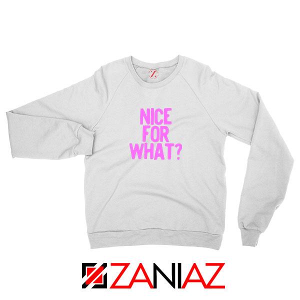 Nice for What White Sweatshirt