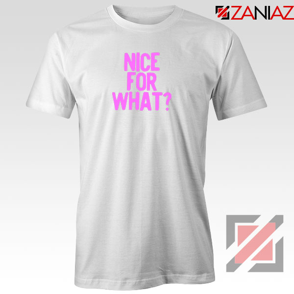 Nice for What White Tshirt