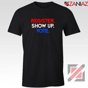 Register Show Up Vote Tshirt