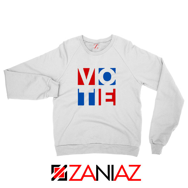 Vote In Every Election Sweatshirt