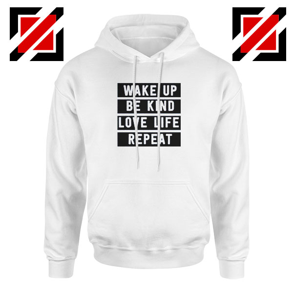 Wake Up Be Kind Love Life Repeat Hoodie