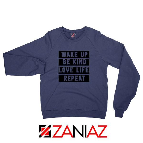 Wake Up Be Kind Love Life Repeat Navy Blue Sweatshirt