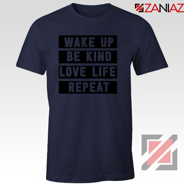 Wake Up Be Kind Love Life Repeat Navy Blue Tshirt