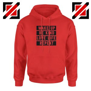 Wake Up Be Kind Love Life Repeat Red Hoodie