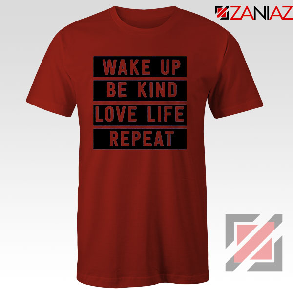 Wake Up Be Kind Love Life Repeat Red Tshirt