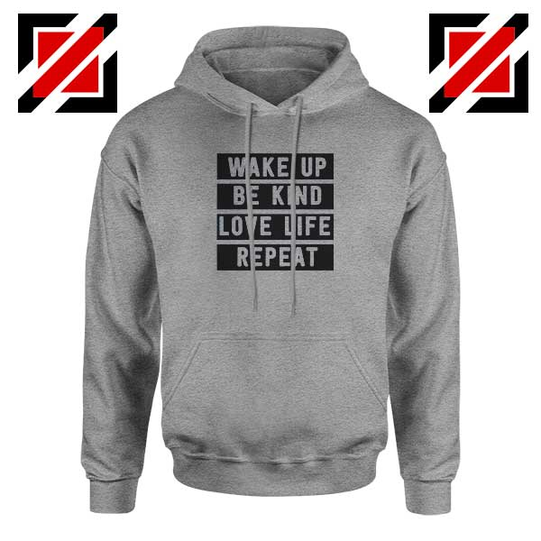 Wake Up Be Kind Love Life Repeat Sport Grey Hoodie