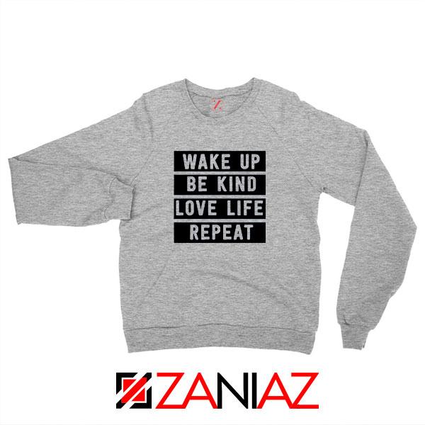 Wake Up Be Kind Love Life Repeat Sport Grey Sweatshirt