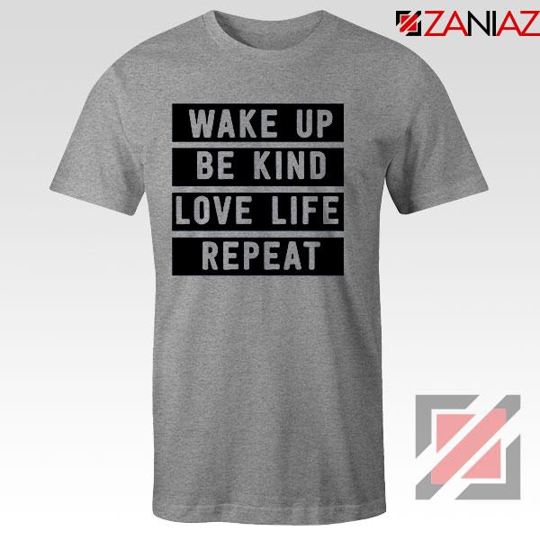 Wake Up Be Kind Love Life Repeat Sport Grey Tshirt