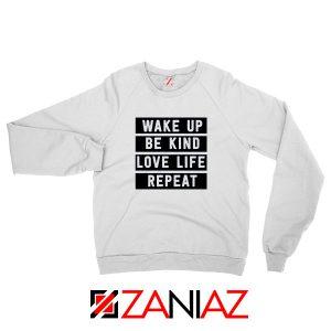 Wake Up Be Kind Love Life Repeat Sweatshirt